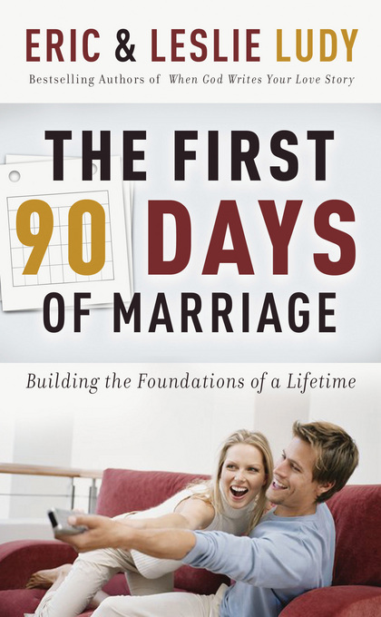 The First 90 Days of Marriage By: Eric Ludy