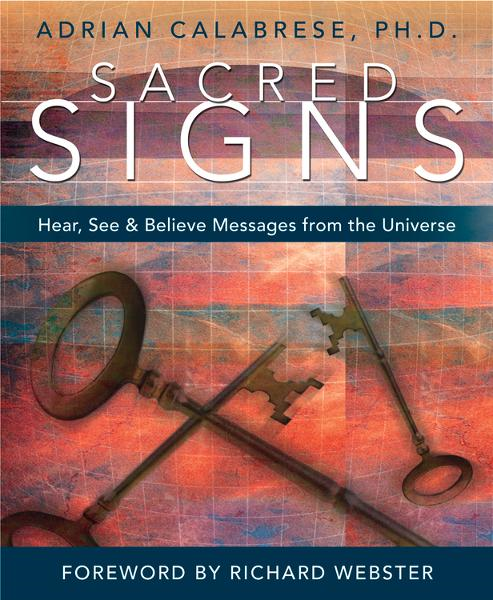 Sacred Signs: Hear, See & Believe Messages from the Universe By: Adrian Calabrese