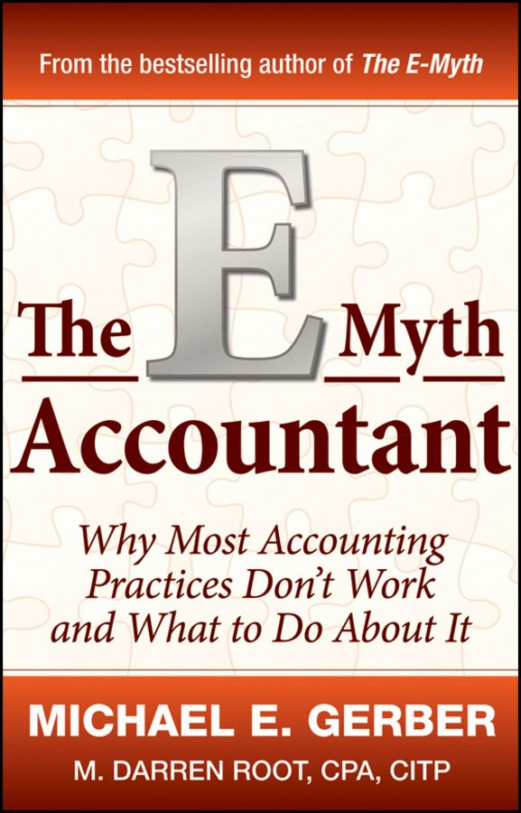 The E-Myth Accountant By: M. Darren Root CPA.CITP,Michael E. Gerber
