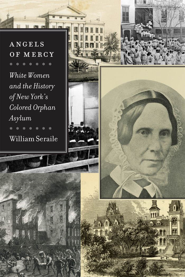 Angels of Mercy : White Women and the History of New York's Colored Orphan Asylum