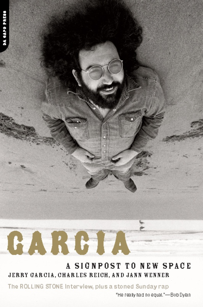 Garcia: A Signpost To New Space By: Charles Reich,Jann Wenner,Jerry Garcia