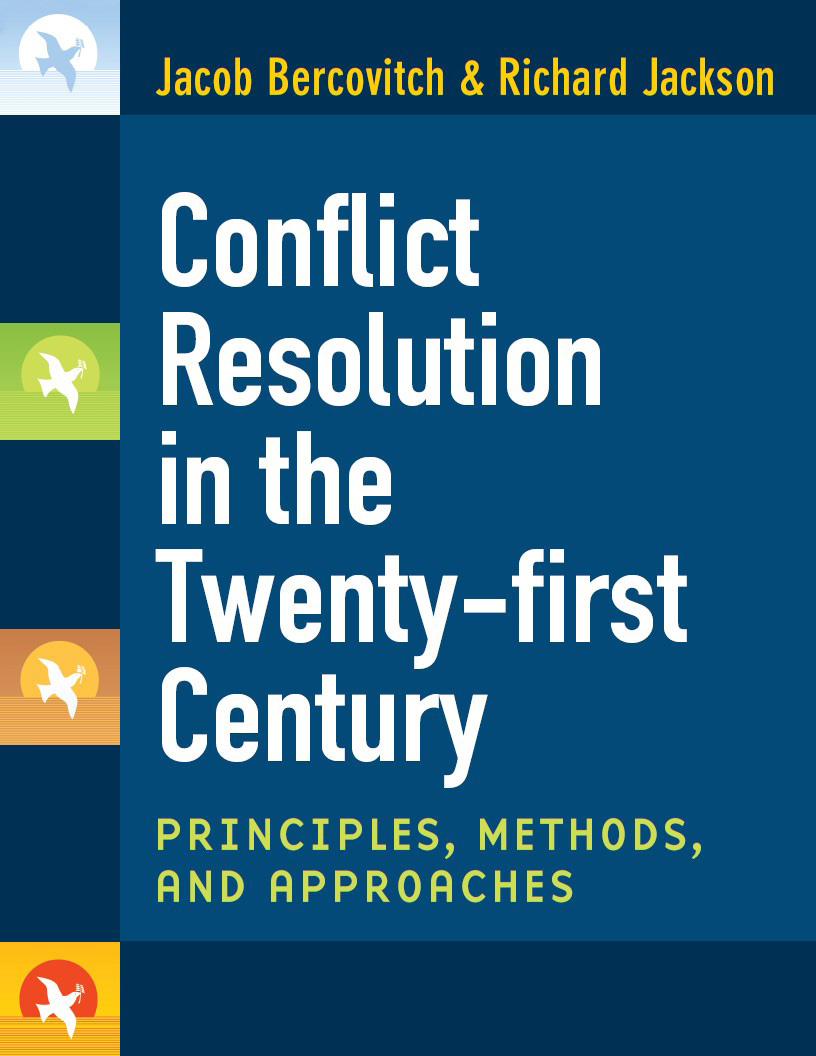 Conflict Resolution in the Twenty-first Century: Principles, Methods, and Approaches By: Jacob Bercovitch,Richard Dean Wells Jackson
