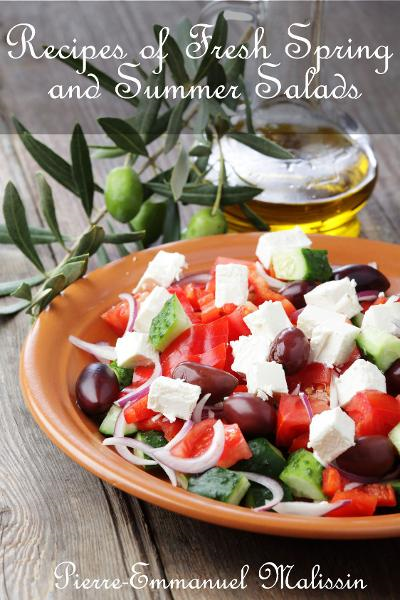 50 Recipes of Fresh Spring and Summer Salads By: Pierre-Emmanuel Malissin