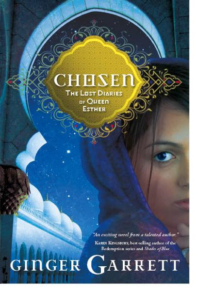 Chosen: The Lost Diaries of Queen Esther By: Ginger Garrett