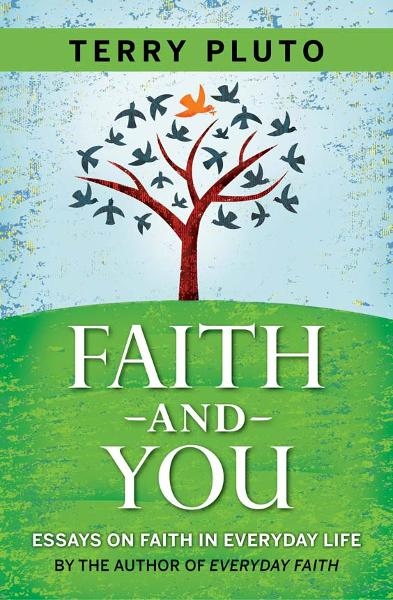 Faith and You: 28 Short Essays on Faith in Everyday Life