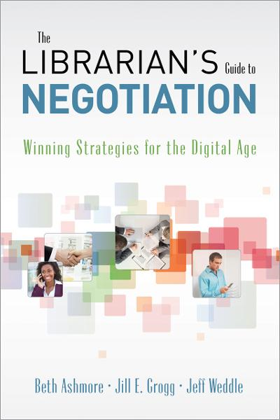 The Librarian's Guide to Negotiation: Winning Strategies for the Digital Age By: Beth Ashmore, Jill E. Grogg, and Jeff Weddle