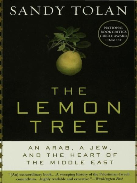The Lemon Tree: An Arab, a Jew, and the Heart of the Middle East By: Sandy Tolan