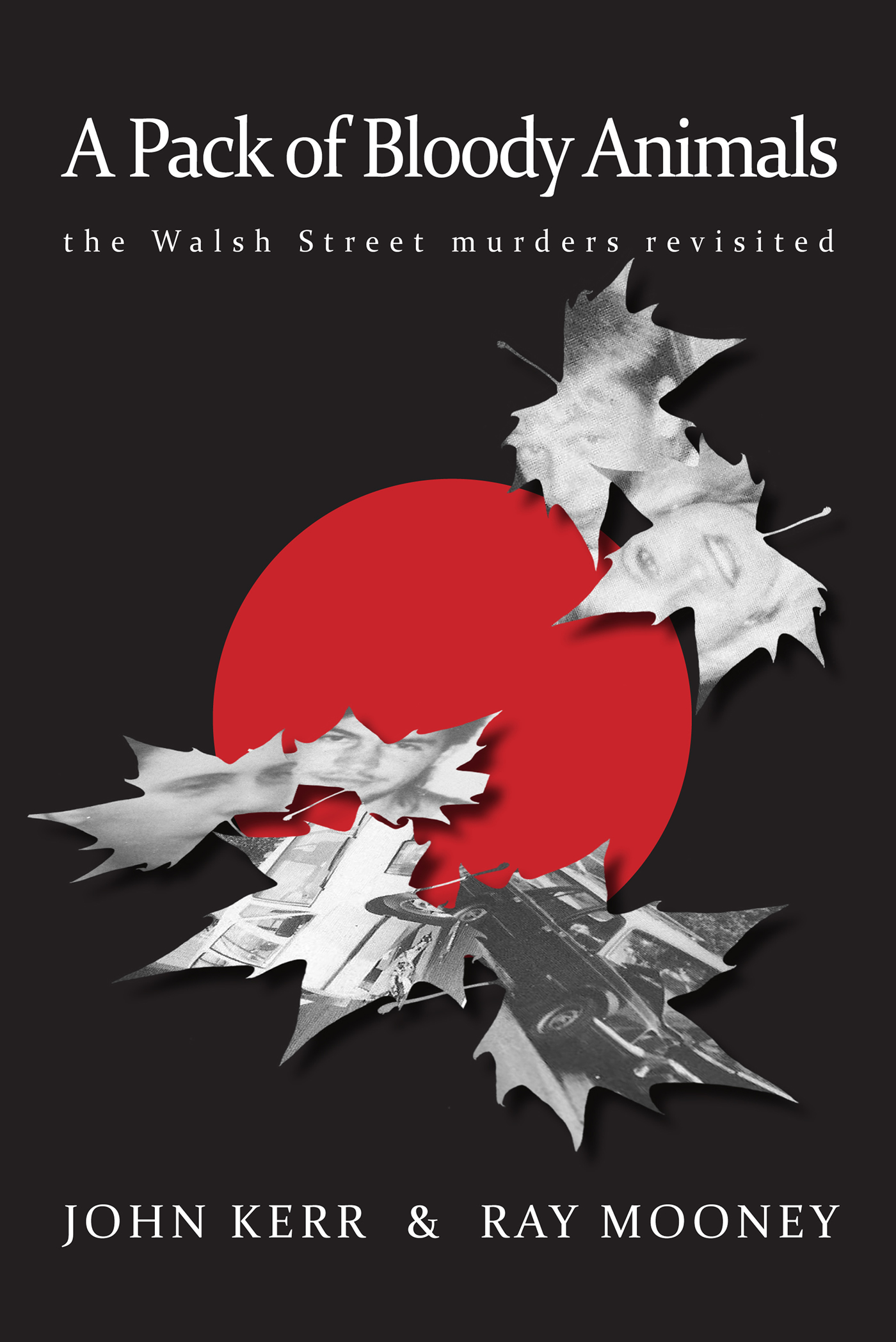 A Pack of Bloody Animals - The Walsh Street murders revisited