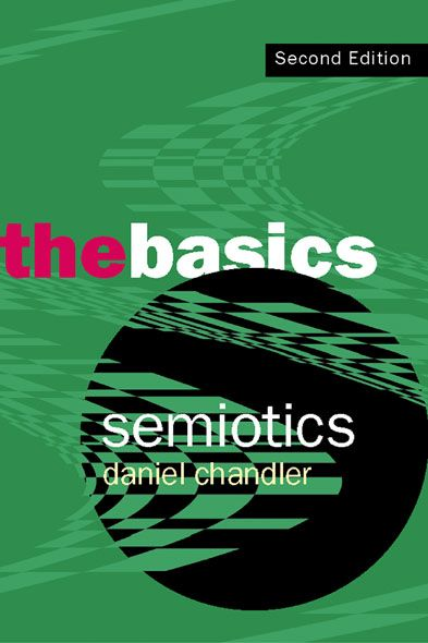 Semiotics: The Basics By: Daniel Chandler