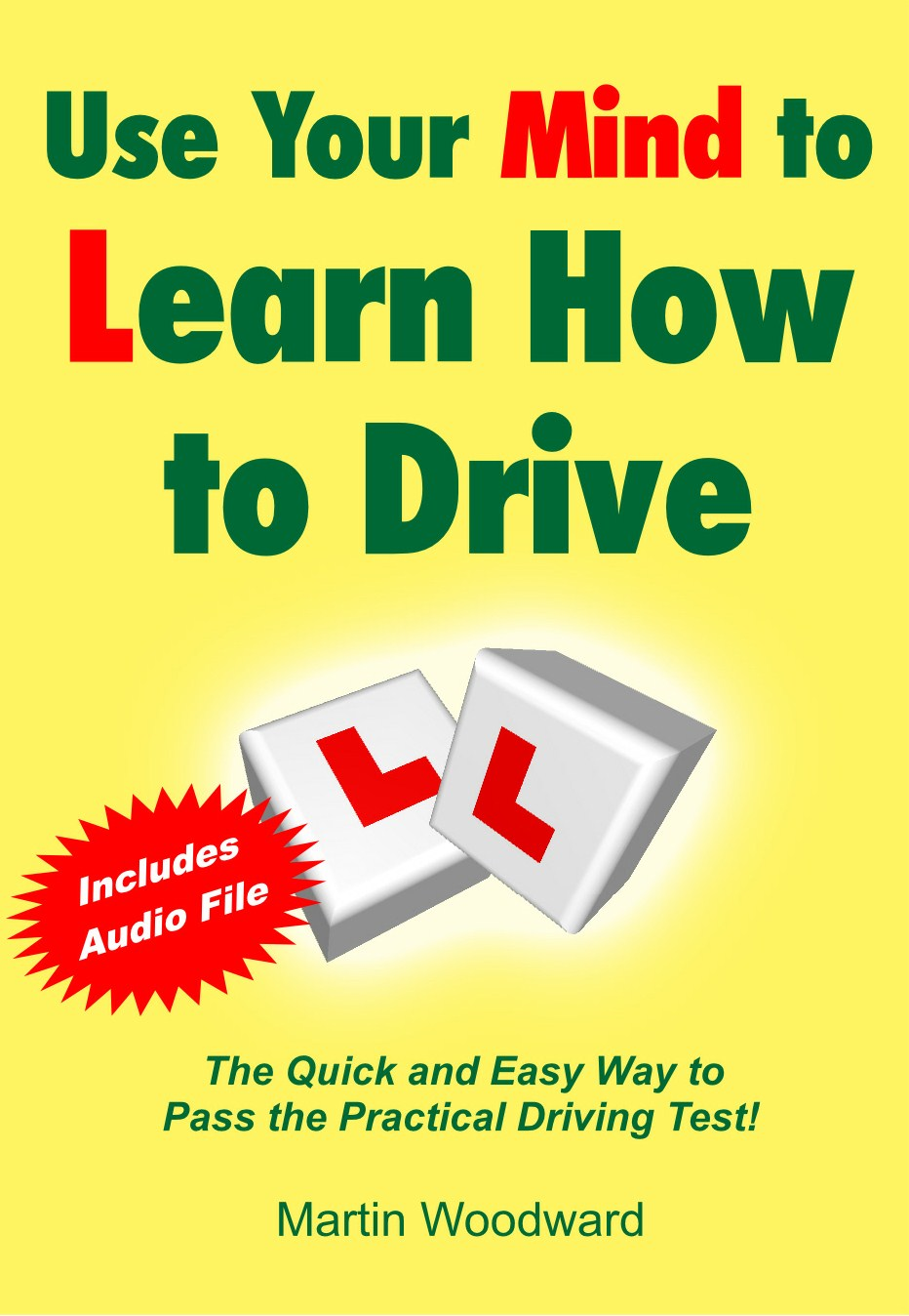 Use Your Mind to Learn How to Drive - The Quick and Easy Way to Pass the Practical Driving Test