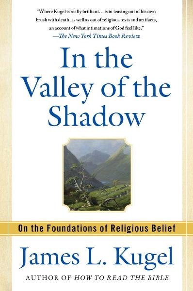 In the Valley of the Shadow By: James L. Kugel