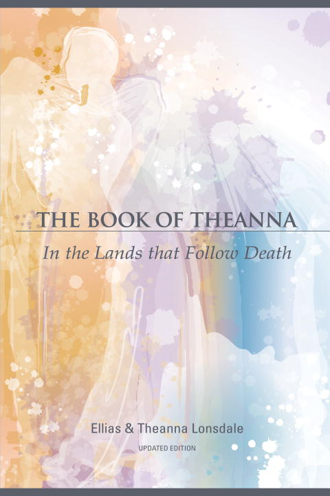 The Book of Theanna, Updated Edition By: Elias Lonsdale