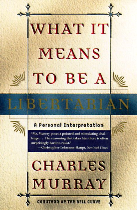 What It Means to Be a Libertarian By: Charles Murray