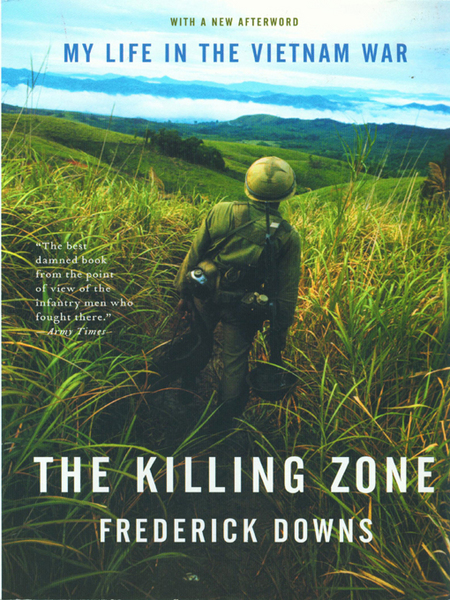 The Killing Zone: My Life in the Vietnam War By: Frederick Downs Jr.