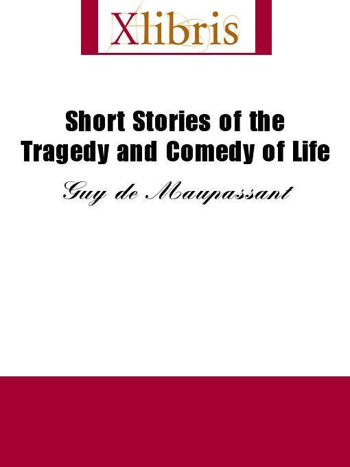Maupassant, Guy de - Short Stories of the Tragedy and Comedy of Life