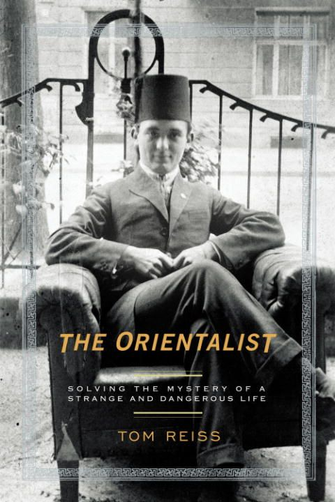 The Orientalist By: Tom Reiss