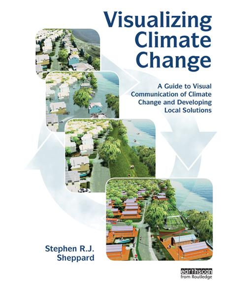 Visualizing Climate Change By: Stephen R.J. Sheppard