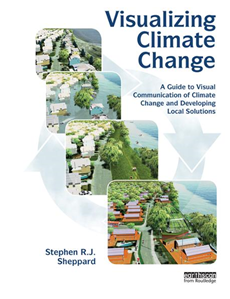 Visualizing Climate Change A Guide to Visual Communication of Climate Change and Developing Local Solutions