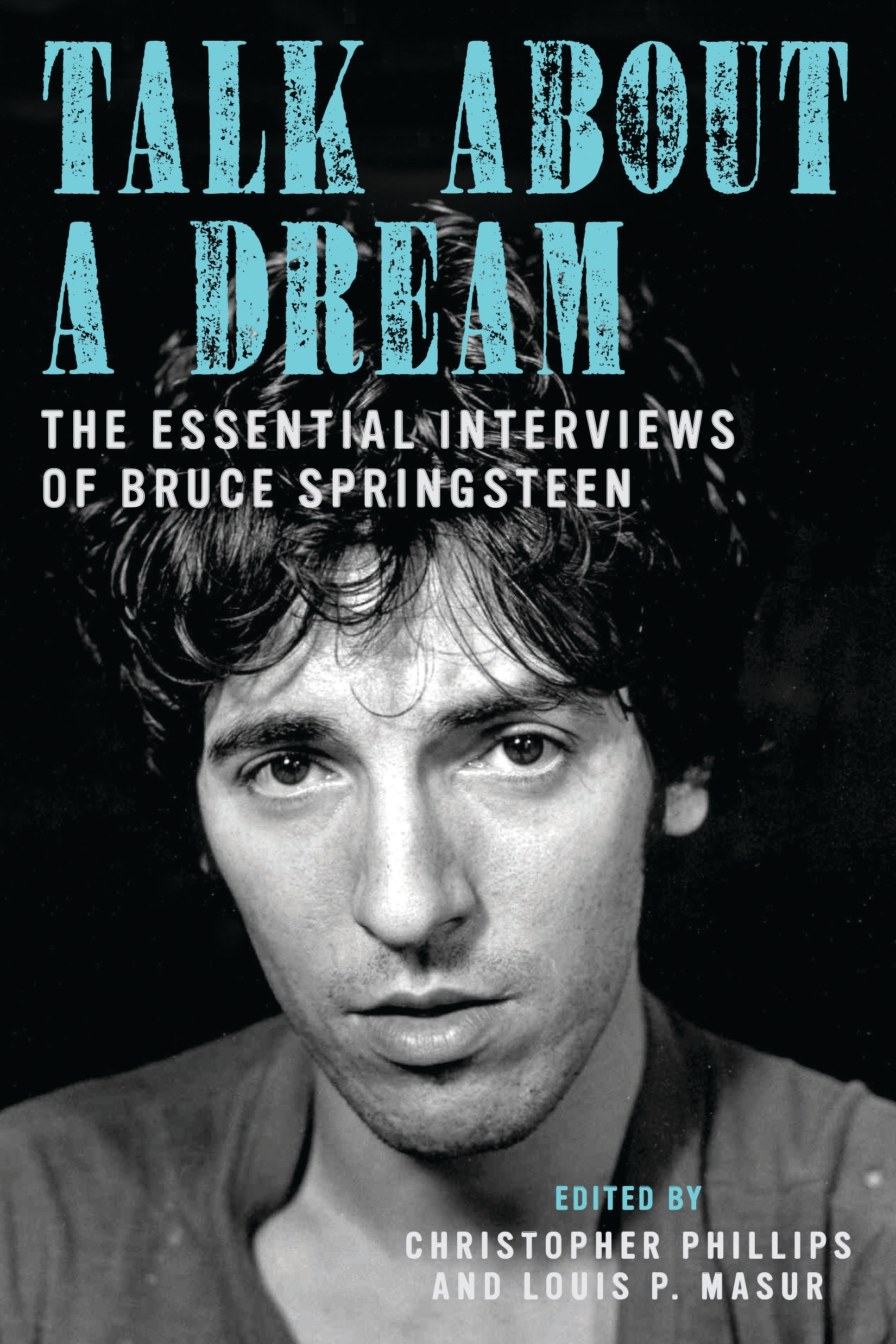 Talk About a Dream The Essential Interviews of Bruce Springsteen