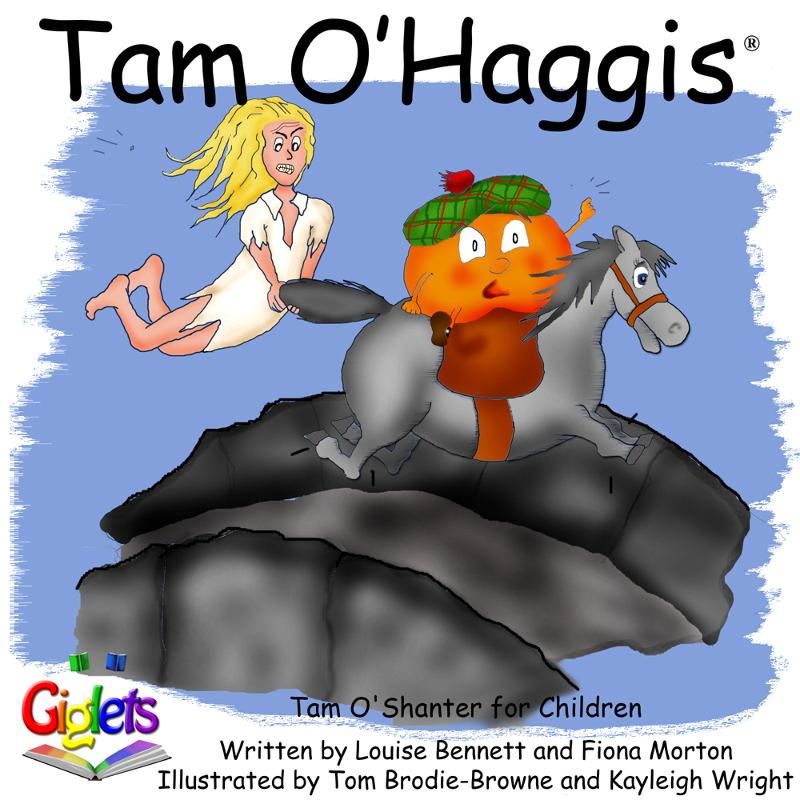 Tam O' Haggis: Tam O' Shanter for Children By: Giglets, Louise Bennett and Fiona Morton
