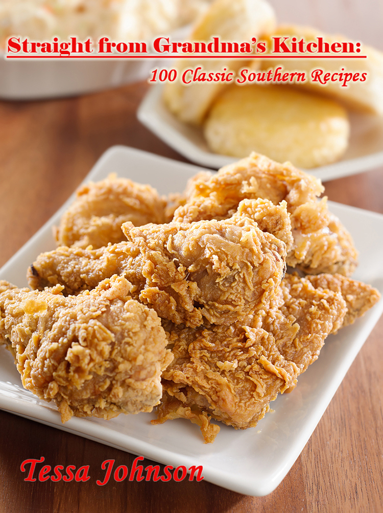 Straight from Grandma?s Kitchen: 100 Classic Southern Recipes By: Tessa Johnson