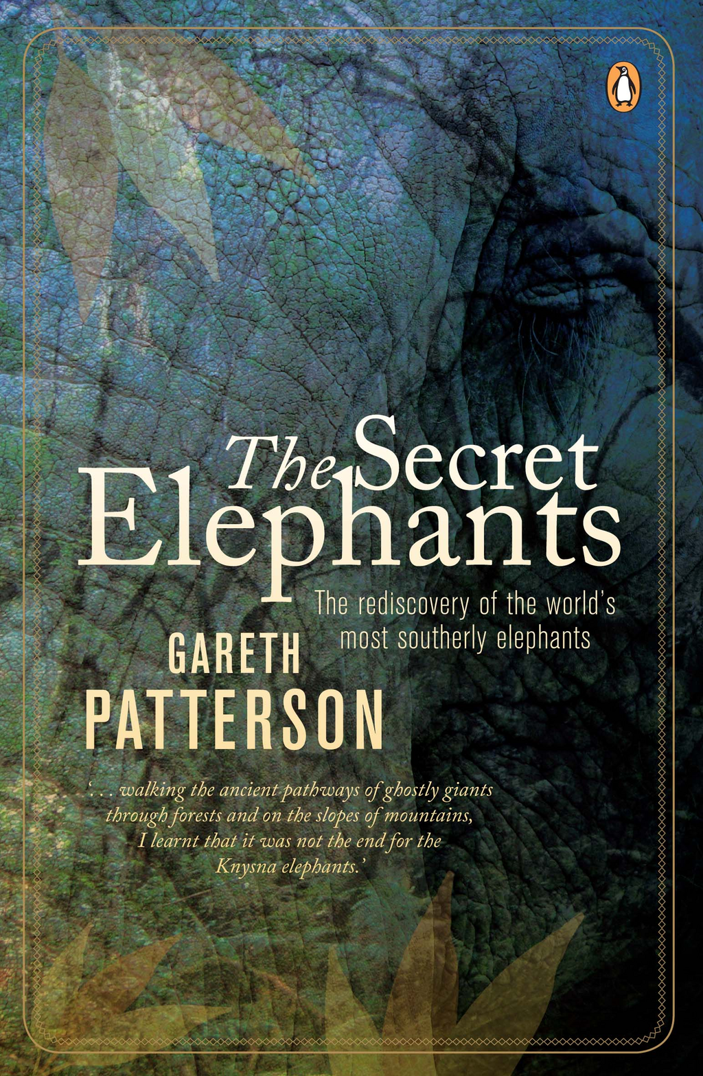 The Secret Elephants The rediscovery of the world's most southerly elephants