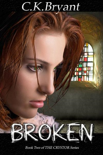BROKEN (#2 in The Crystor Series) By: C.K. Bryant