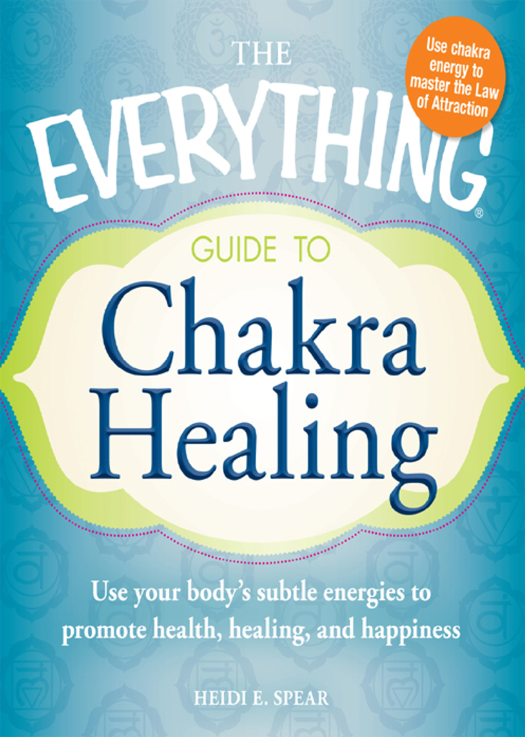 The Everything Guide to Chakra Healing Use your body's subtle energies to promote health,  healing,  and happiness