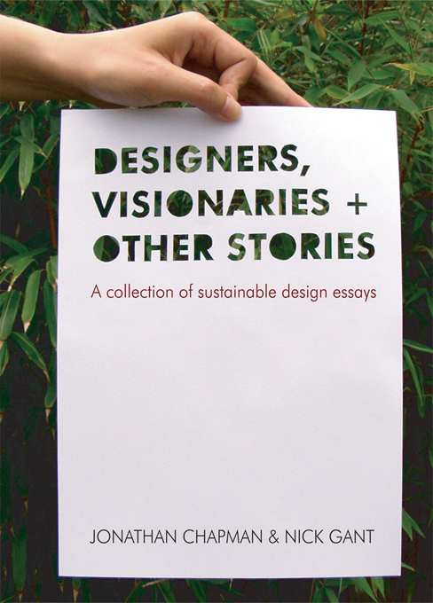 Designers Visionaries and Other Stories A Collection of Sustainable Design Essays