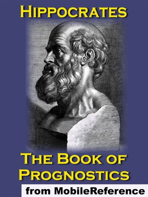 The Book Of Prognostics  (Mobi Classics) By: Hippocrates,Francis Adams (Translator)