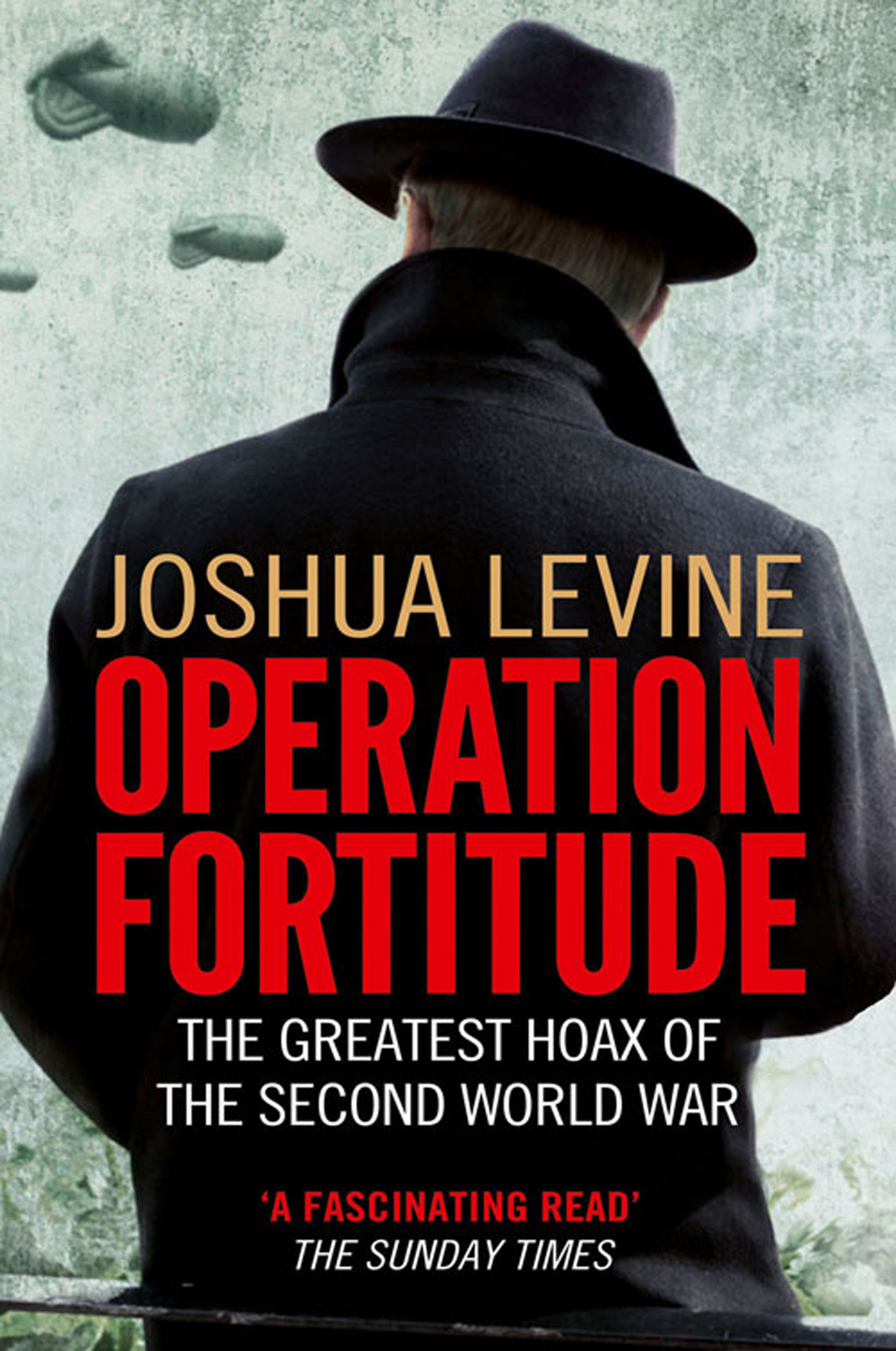 Operation Fortitude: The True Story of the Key Spy Operation of WWII That Saved D-Day