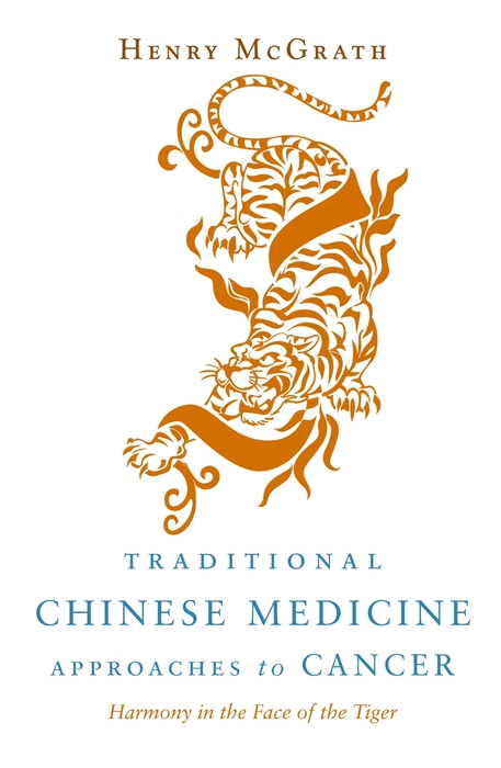 Traditional Chinese Medicine Approaches to Cancer Harmony in the Face of the Tiger