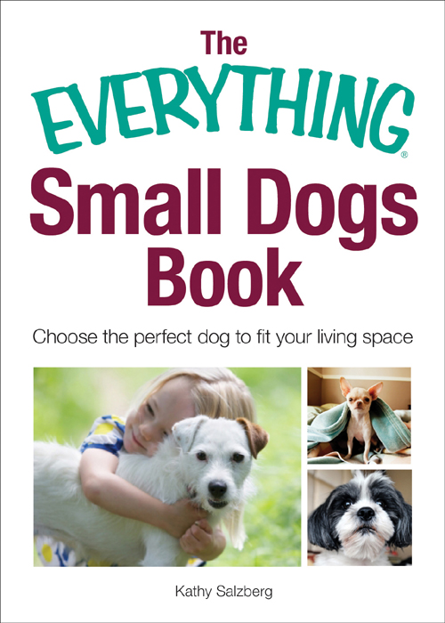 The Everything Small Dogs Book Choose the Perfect Dog to Fit Your Living Space