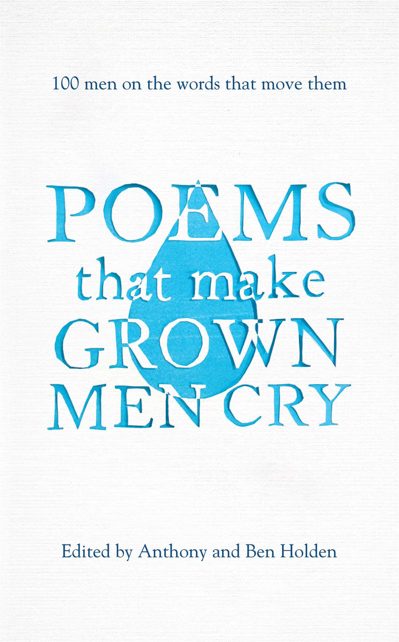 Poems That Make Grown Men Cry 100 Men on the Words That Move Them