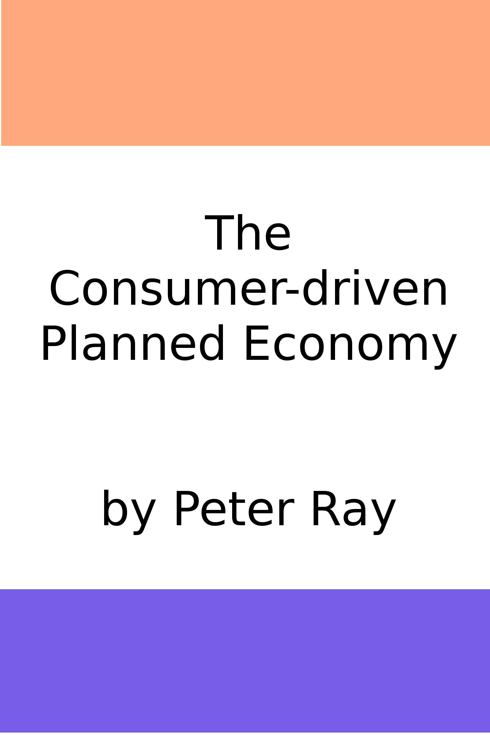 The Consumer-Driven Planned Economy By: Peter Ray