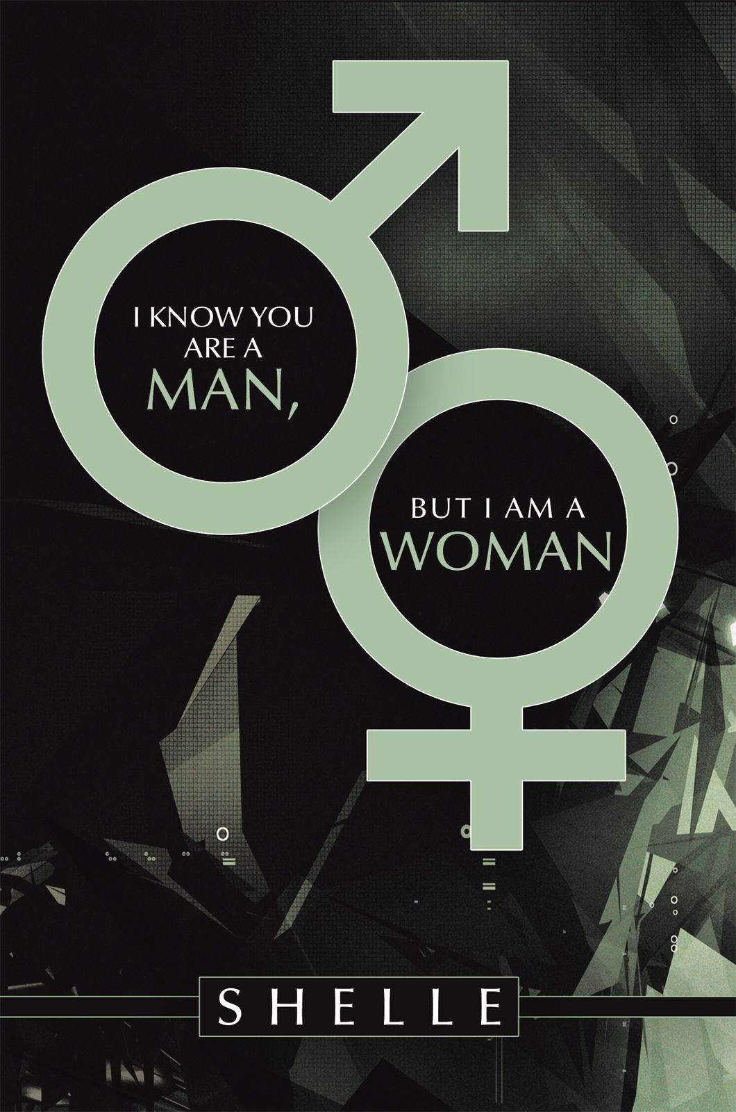I Know You Are A Man, But I Am A Woman By: Shelle