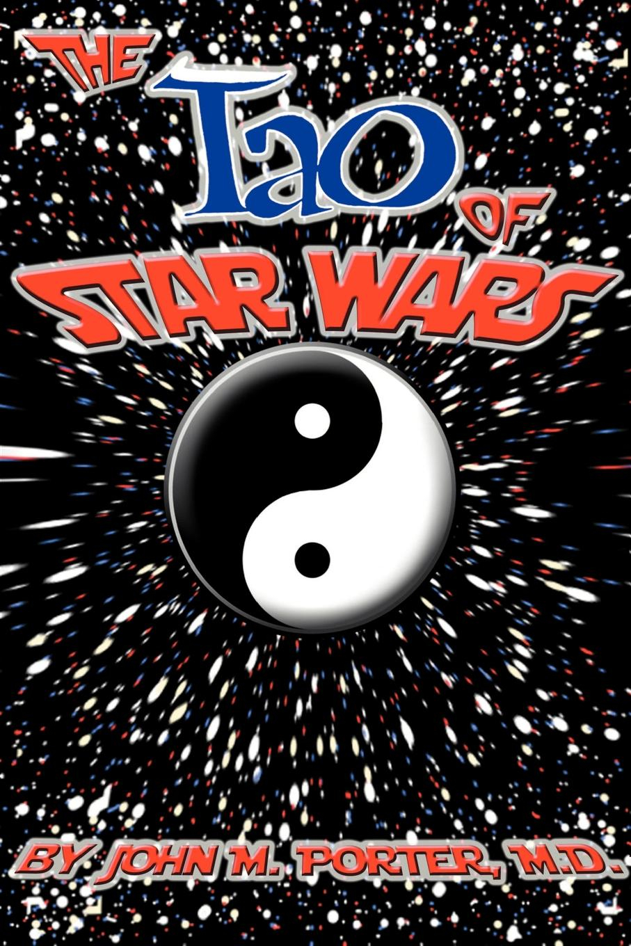 The Tao of Star Wars By: John M. Porter,MD