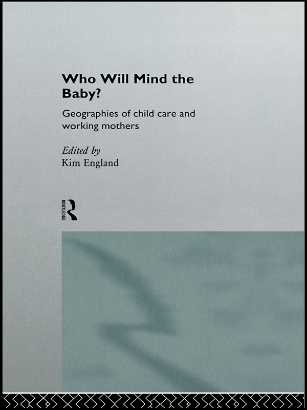 Who Will Mind the Baby? Geographies of Childcare and Working Mothers