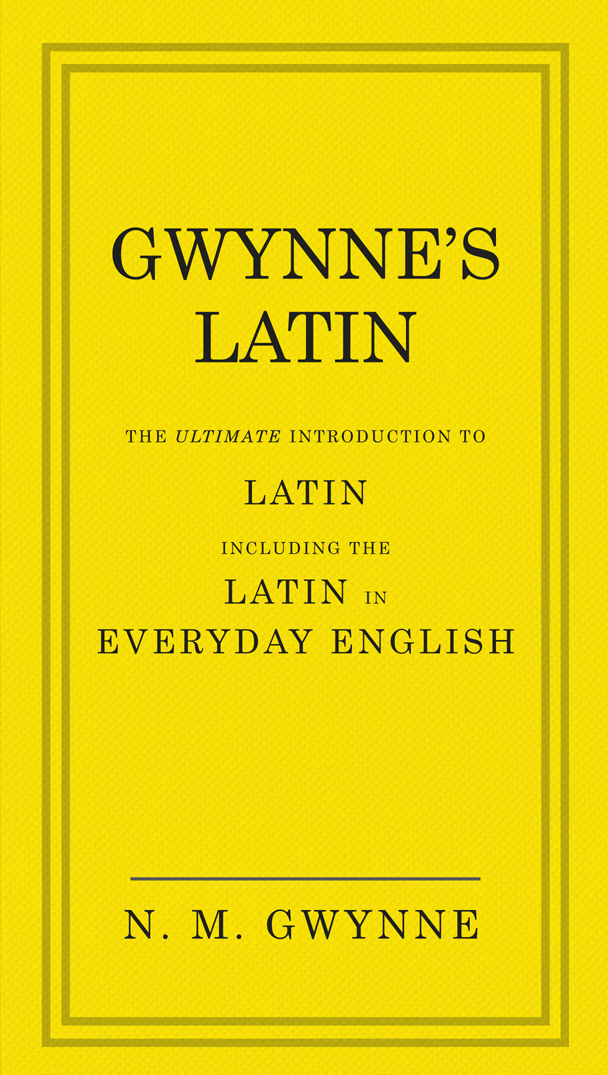 Gwynne's Latin The Ultimate Introduction to Latin Including the Latin in Everyday English