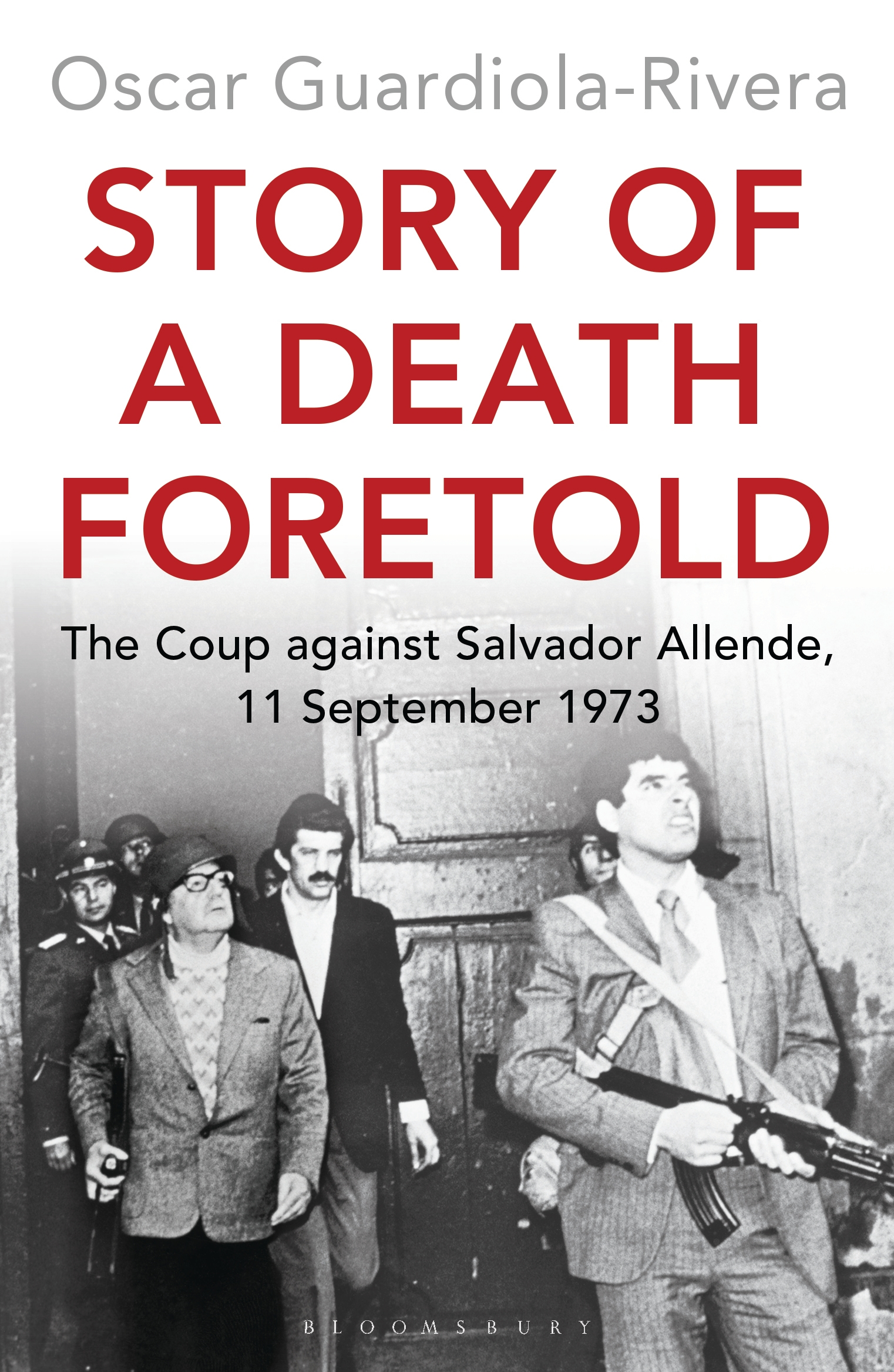 Story of a Death Foretold The Coup against Salvador Allende, 11 September 1973