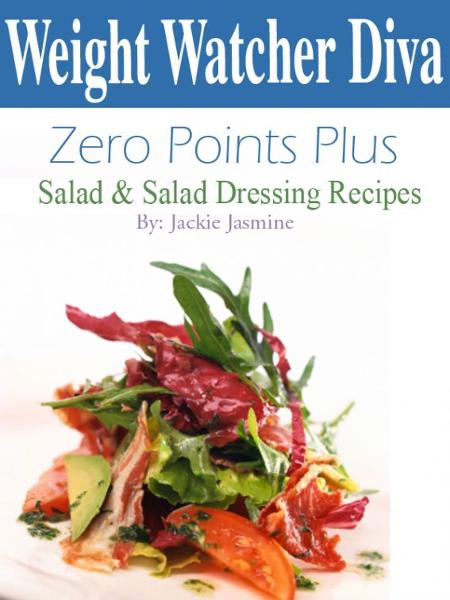 Weight Watcher Diva Zero Points Plus Salad and Salad Dressing Recipes Cookbook By: Jackie Jasmine