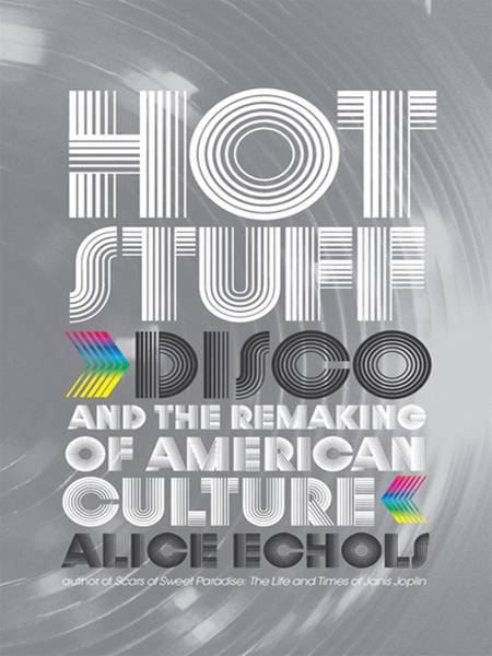 Hot Stuff: Disco and the Remaking of American Culture By: Alice Echols