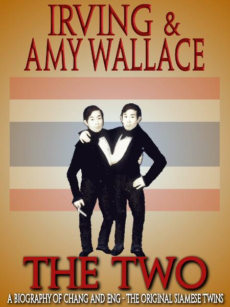 The Two: A Biography of the Original Siamese Twins By: Amy Wallace