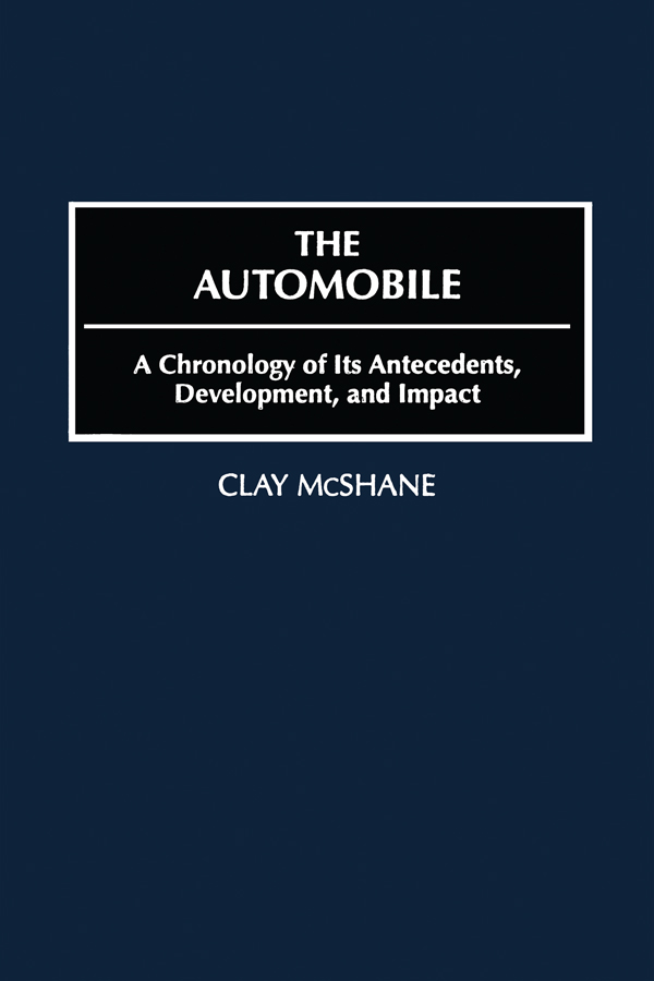 The Automobile A Chronology of Its Antecedents,  Development and Impact
