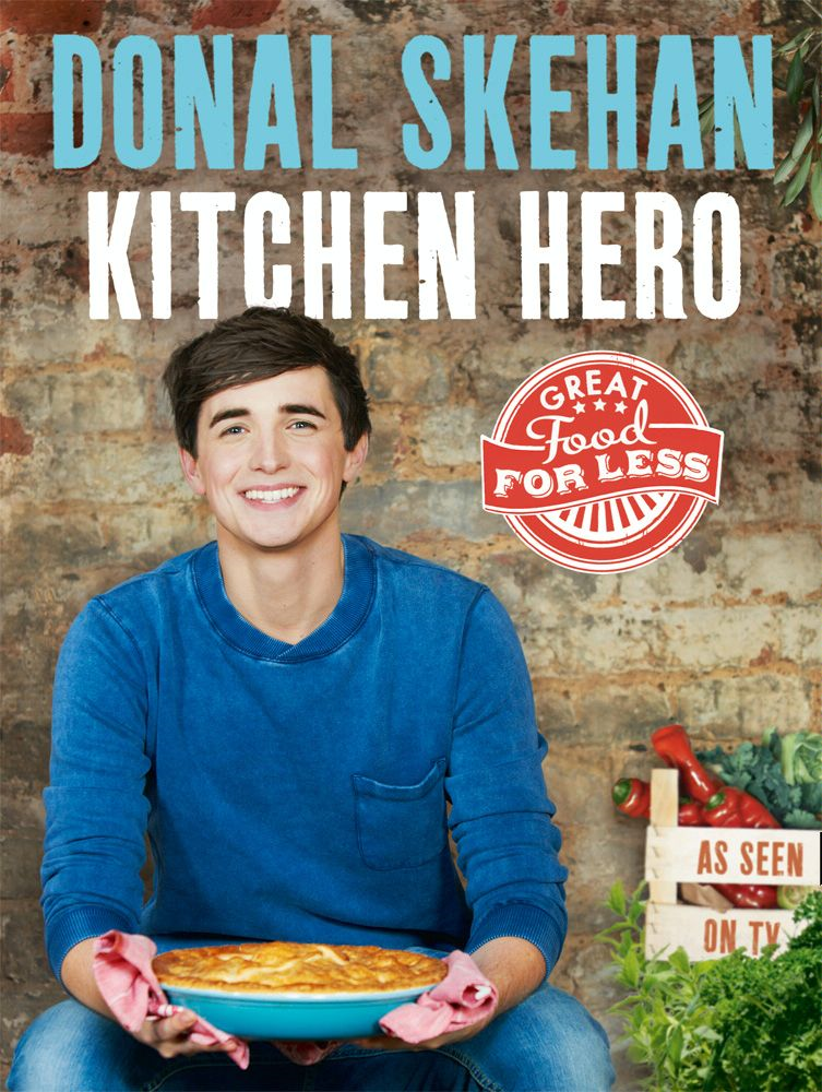 Kitchen Hero: Great Food for Less By: Donal Skehan