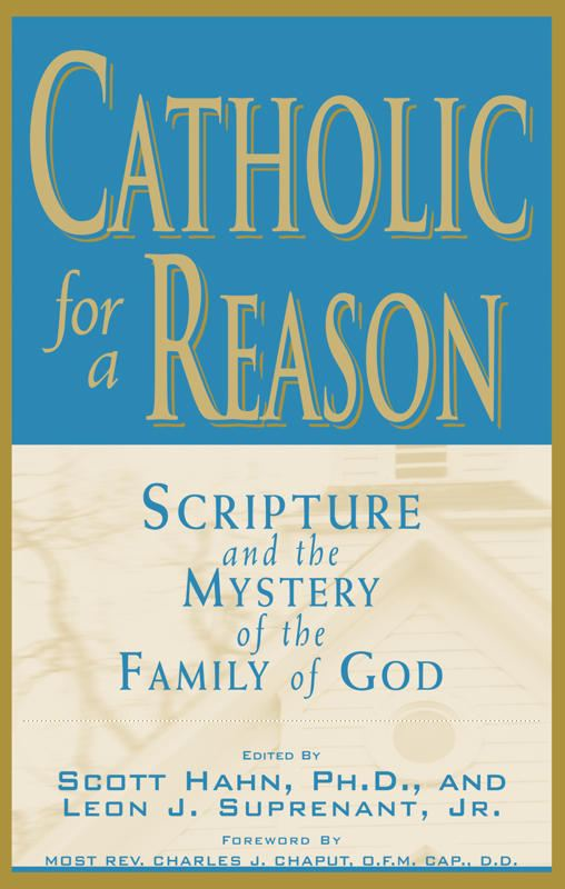 edited by Scott Hahn, Leon Suprenant  multiple authors - Catholic for a Reason:  Scripture and the Mystery of the Family of God