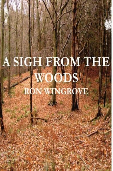 A Sigh From The Woods By: Ron Wingrove