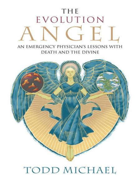 The Evolution Angel An Emergency Physician's Lessons with Death and the Divine