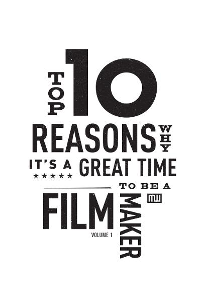 Top Ten Reasons Why It's A Great Time to be A Filmmaker