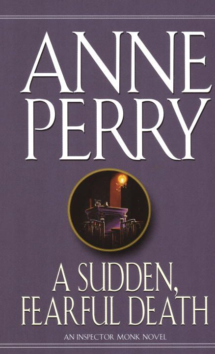 A Sudden, Fearful Death By: Anne Perry